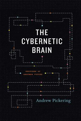 The Cybernetic Brain By Pickering, Andrew